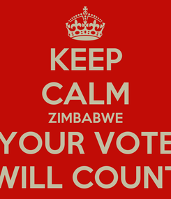 Poster: KEEP CALM ZIMBABWE YOUR VOTE WILL COUNT