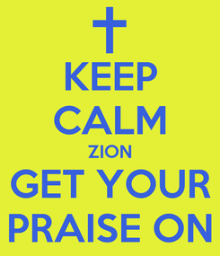Poster: KEEP CALM ZION GET YOUR PRAISE ON