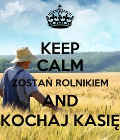 Poster: KEEP CALM ZOSTAŃ ROLNIKIEM AND KOCHAJ KASIĘ
