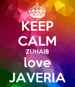 Poster: KEEP CALM ZUHAIB love JAVERIA