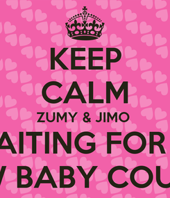Poster: KEEP CALM ZUMY & JIMO  WAITING FOR A  NEW BABY COUSIN
