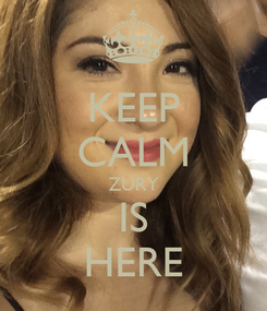 Poster: KEEP CALM ZURY IS HERE