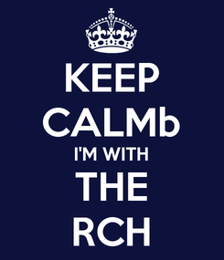 Poster: KEEP CALMb I'M WITH THE RCH