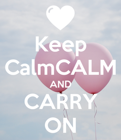 Poster: Keep CalmCALM AND CARRY ON