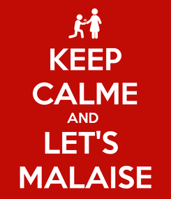 Poster: KEEP CALME AND  LET'S  MALAISE