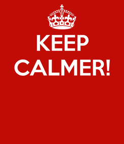 Poster: KEEP CALMER!