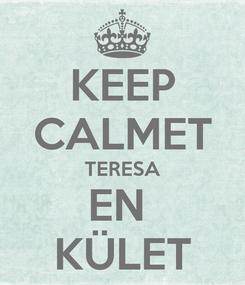 Poster: KEEP CALMET TERESA EN  KÜLET
