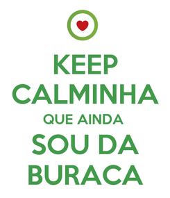 Poster: KEEP CALMINHA QUE AINDA  SOU DA BURACA