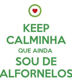 Poster: KEEP CALMINHA QUE AINDA  SOU DE ALFORNELOS