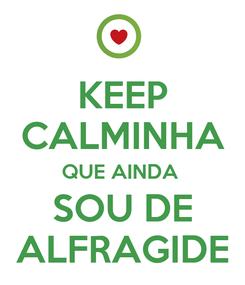 Poster: KEEP CALMINHA QUE AINDA  SOU DE ALFRAGIDE