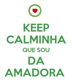 Poster: KEEP CALMINHA QUE SOU DA AMADORA