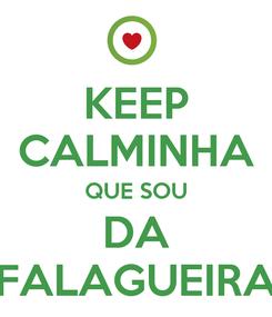 Poster: KEEP CALMINHA QUE SOU DA FALAGUEIRA