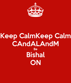 Poster: Keep CalmKeep Calm CAndALAndM Be Bishal ON