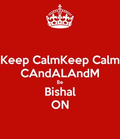 Poster: Keep CalmKeep Calm CAndALAndM Be Bishal ON