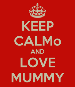 Poster: KEEP CALMo AND LOVE MUMMY