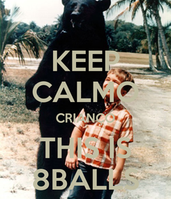 Poster: KEEP CALMO CRIANÇO THIS IS 8BALLS