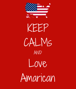 Poster: KEEP CALMs AND Love Amarican
