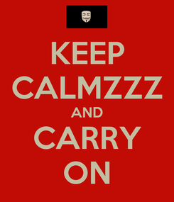 Poster: KEEP CALMZZZ AND CARRY ON