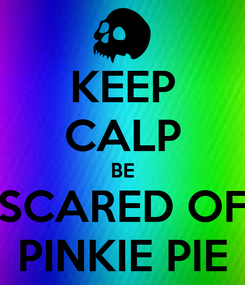 Poster: KEEP CALP BE SCARED OF PINKIE PIE