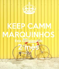 Poster: KEEP CAMM MARQUINHOS  Esta completando  2 mês