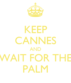Poster: KEEP CANNES AND WAIT FOR THE PALM