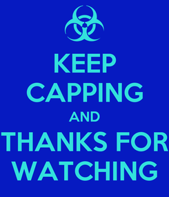 Poster: KEEP CAPPING AND THANKS FOR WATCHING