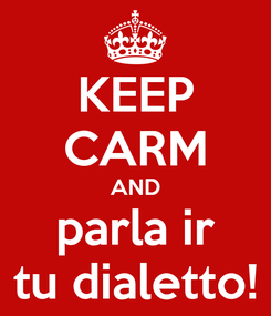 Poster: KEEP CARM AND parla ir tu dialetto!