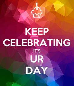 Poster: KEEP CELEBRATING IT'S UR DAY