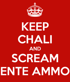 Poster: KEEP CHALI AND SCREAM ENTE AMMO