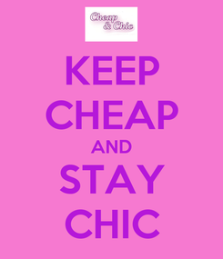 Poster: KEEP CHEAP AND STAY CHIC