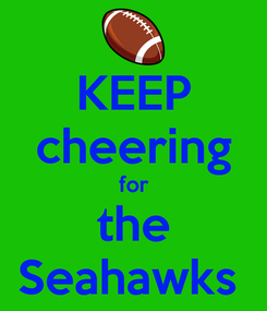Poster: KEEP cheering for the Seahawks