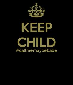 Poster: KEEP CHILD #callmemaybebabe