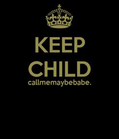 Poster: KEEP CHILD callmemaybebabe.