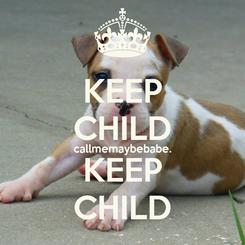 Poster: KEEP CHILD callmemaybebabe. KEEP CHILD
