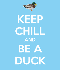Poster: KEEP CHILL AND BE A DUCK