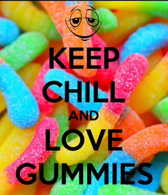 Poster: KEEP CHILL AND LOVE GUMMIES