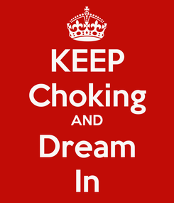 Poster: KEEP Choking AND Dream In