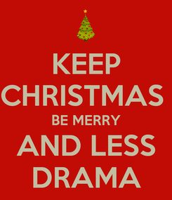Poster: KEEP CHRISTMAS  BE MERRY AND LESS DRAMA