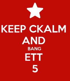 Poster: KEEP CKALM  AND  BANG  ETT  5