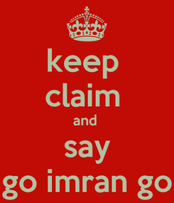 Poster: keep  claim  and  say go imran go