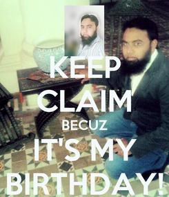 Poster: KEEP CLAIM BECUZ IT'S MY BIRTHDAY!