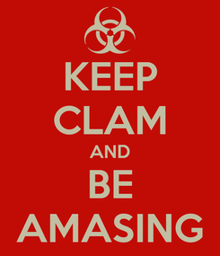 Poster: KEEP CLAM AND BE AMASING