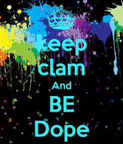 Poster: keep clam And BE Dope