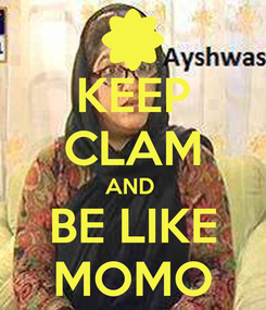 Poster: KEEP CLAM AND  BE LIKE MOMO