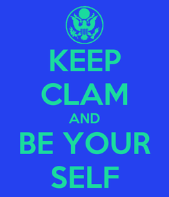 Poster: KEEP CLAM AND BE YOUR SELF