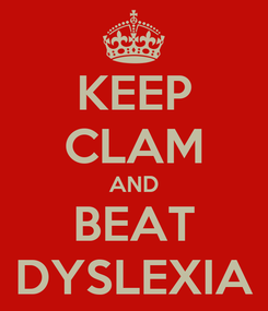 Poster: KEEP CLAM AND BEAT DYSLEXIA