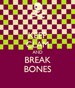 Poster: KEEP CLAM AND BREAK BONES