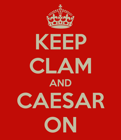 Poster: KEEP CLAM AND CAESAR ON