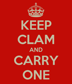 Poster: KEEP CLAM AND CARRY ONE