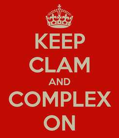 Poster: KEEP CLAM AND COMPLEX ON